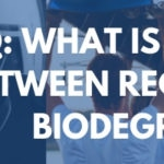 FAQ Series: What is the Difference Between Recyclable and Biodegradable?